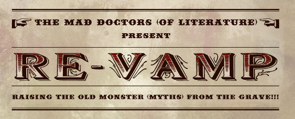 the Mad Doctors (of Literature) present RE-VAMP: raising the old monster (myths) from the grave!
